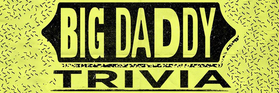 BIG DADDY TRIVIA WEDNESDAYS